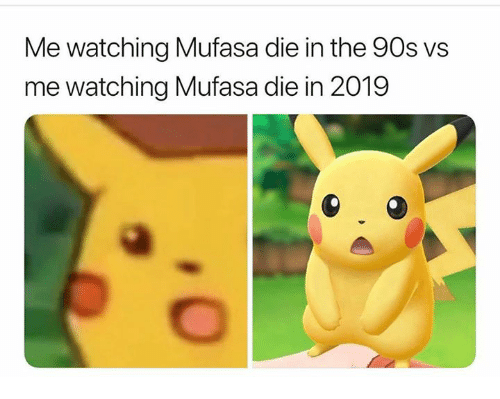 Mufasa, Humans of Tumblr, and 90's: Me watching Mufasa die in the 90s vs  me watching Mufasa die in 2019