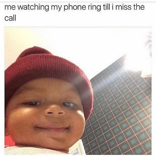 Memes, Phone, and 🤖: me watching my phone ring till i miss the  Call