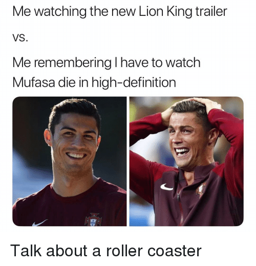 Soccer, Sports, and Mufasa: Me watching the new Lion King trailer  VS.  Me remembering I have to watch  Mufasa die in high-definition Talk about a roller coaster