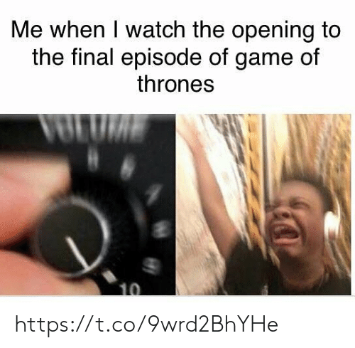 Game of Thrones, Memes, and Game: Me when I watch the opening to  the final episode of game of  thrones https://t.co/9wrd2BhYHe
