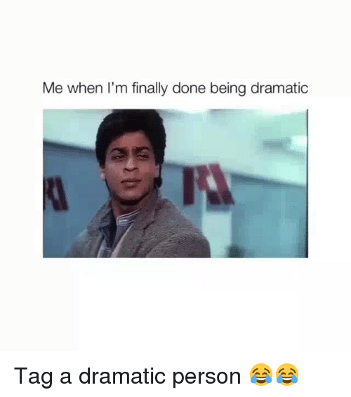 Funny, Person, and Done: Me when I'm finally done being dramatic Tag a dramatic person 😂😂