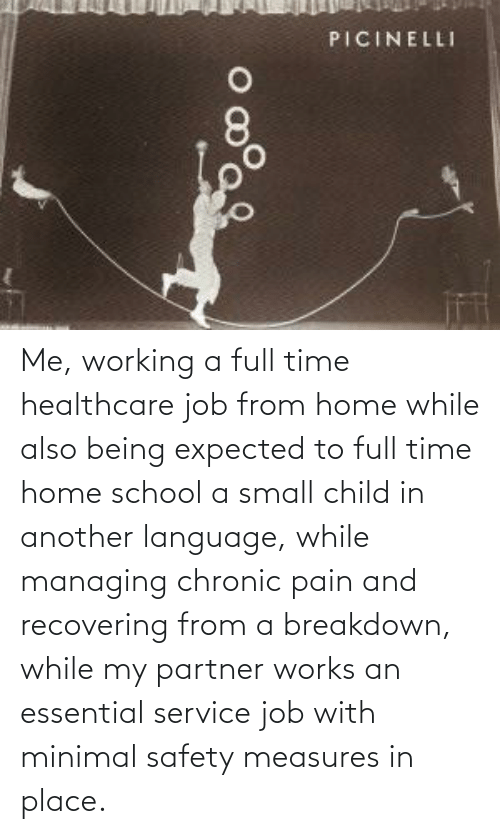 breakdown: Me, working a full time healthcare job from home while also being expected to full time home school a small child in another language, while managing chronic pain and recovering from a breakdown, while my partner works an essential service job with minimal safety measures in place.