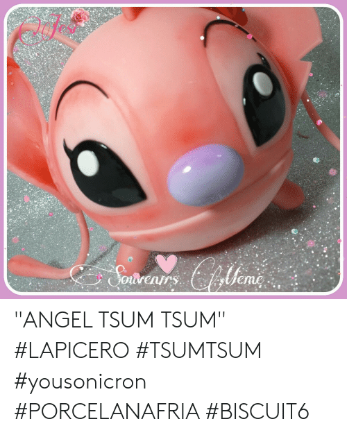"Angel, Tsum, and Me: me  wre ""ANGEL TSUM TSUM"" #LAPICERO #TSUMTSUM #yousonicron  #PORCELANAFRIA #BISCUIT6"