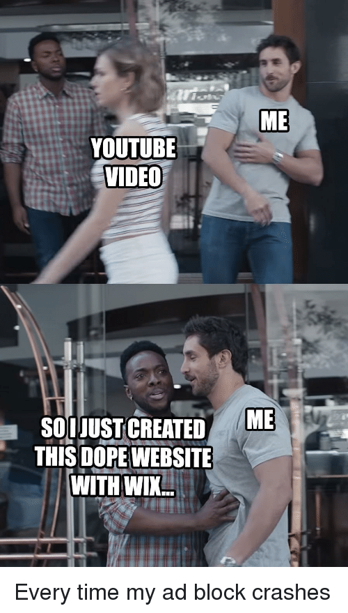 Dope, youtube.com, and Time: ME  YOUTUBE  VIDEO  SOUjUsTCREATED  ME  THIS DOPE WEBSITE  WITH WIX.. Every time my ad block crashes