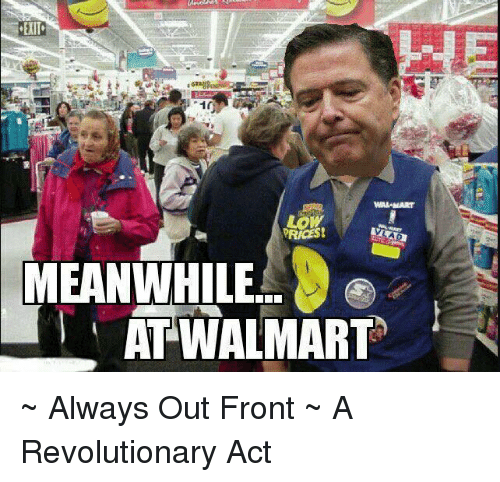 Meanwhile At Walmart: MEANWHILE  AT WALMART ~ Always Out Front ~ A Revolutionary Act
