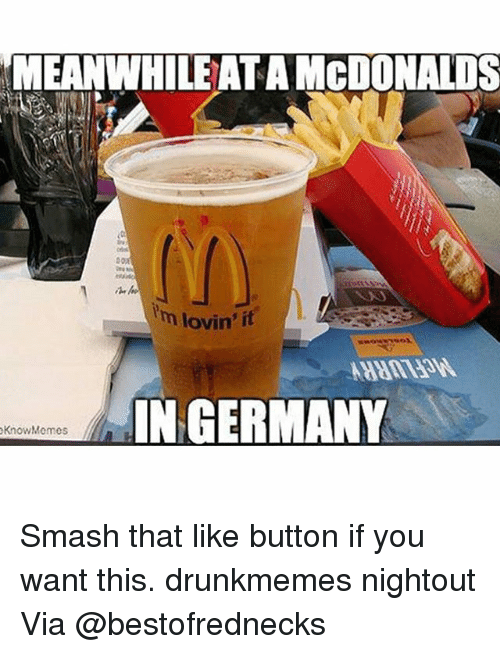 Drunk, Meme, and Memes: MEANWHILE ATAMCDONALDS  lm lovin' it  IN GERMANY  Know Memes Smash that like button if you want this. drunkmemes nightout Via @bestofrednecks