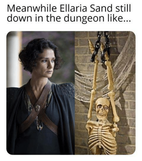 Game of Thrones, Down, and Dungeon: Meanwhile Ellaria Sand still  down in the dungeon like...