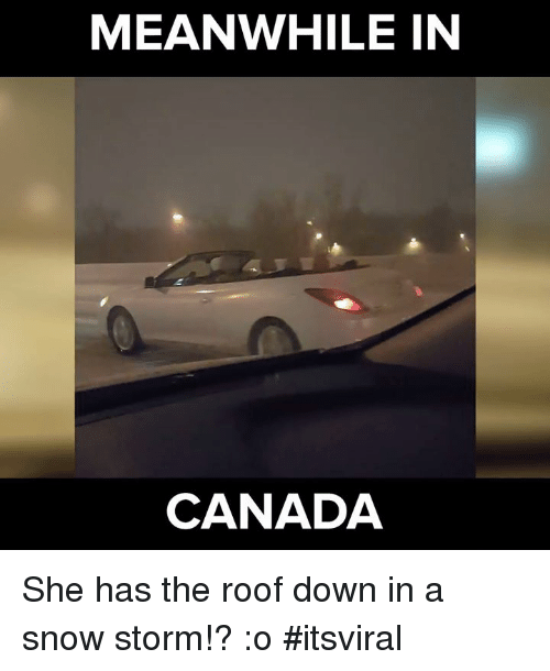 snow storm: MEANWHILE IN  CANADA She has the roof down in a snow storm!? :o #itsviral