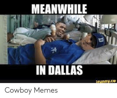 Cowboy Memes: MEANWHILE  IN DALLAS  ifunny.ce Cowboy Memes