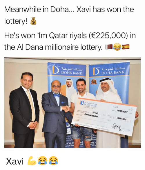 Lottery, Memes, and 2017: Meanwhile in Doha... Xavi has won the  lottery!  He's won 1m Qatar riyals (225,000) in  the Al Dana millionaire lottery.a  DOHA BANKA BANK  RAN  23/08/2017  XAVI  ONE MILLION  1,000,000  SMS  Visit  ㅙ.AL DA Xavi 💪😂😂