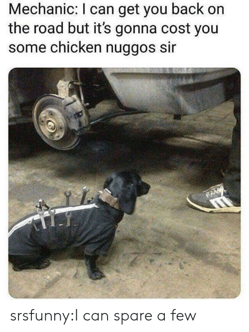 On the Road: Mechanic: I can get you back on  the road but it's gonna cost you  some chicken nuggos sir srsfunny:I can spare a few