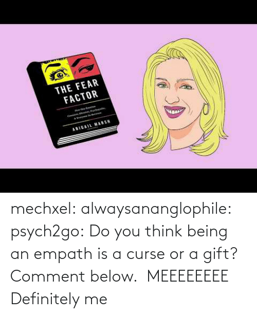 comment: mechxel:  alwaysananglophile:  psych2go: Do you think being an empath is a curse or a gift? Comment below.    MEEEEEEEE     Definitely me