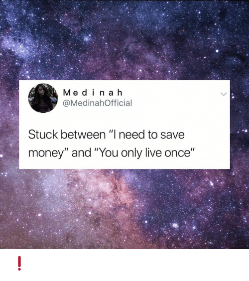 """Save Money: Med i na h  @MedinahOfficial  Stuck between """"I need to save  money"""" and """"You only live once"""" ❗"""