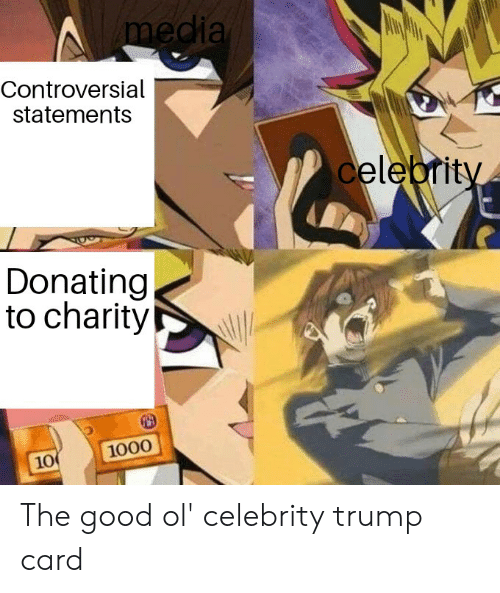 Good, Trump, and Dank Memes: media  Controversial  statements  celebrity  Donating  to charity  1000  10 The good ol' celebrity trump card