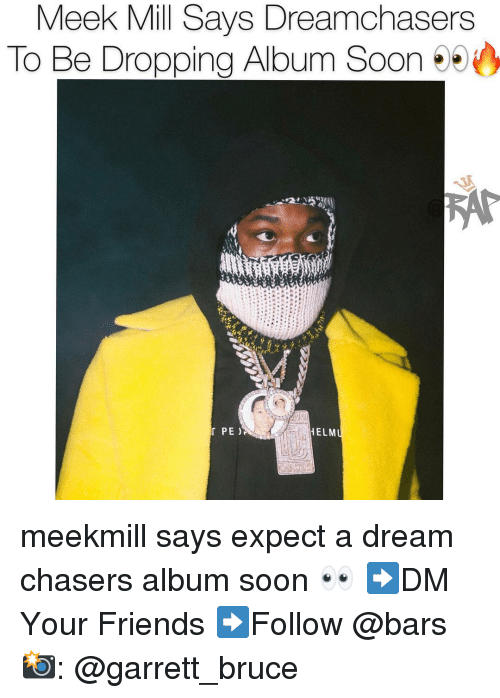 Meek Mill: Meek Mill Says Dreamchasers  To Be Dropping Album Soon 95  PE )  ELM meekmill says expect a dream chasers album soon 👀 ➡️DM Your Friends ➡️Follow @bars 📸: @garrett_bruce