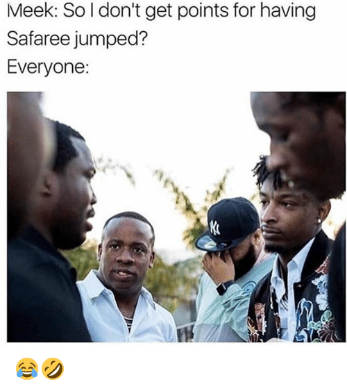 safaree: Meek: So I don't get points for having  Safaree jumped?  Everyone: 😂🤣