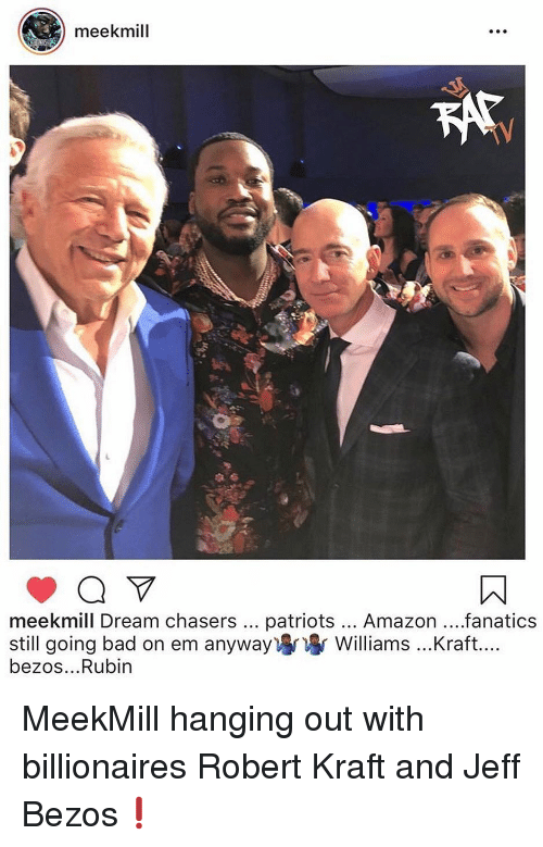 Amazon, Bad, and Jeff Bezos: meekmill  meekmill Dream chasers patriots... Amazon...fanatics  still going bad on em anyway) Williams ...Kraft....  bezos...Rubin MeekMill hanging out with billionaires Robert Kraft and Jeff Bezos❗️