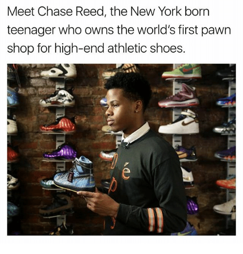 pawn shop: Meet Chase Reed, the New York born  teenager who owns the world's first pawn  shop for high-end athletic shoes.