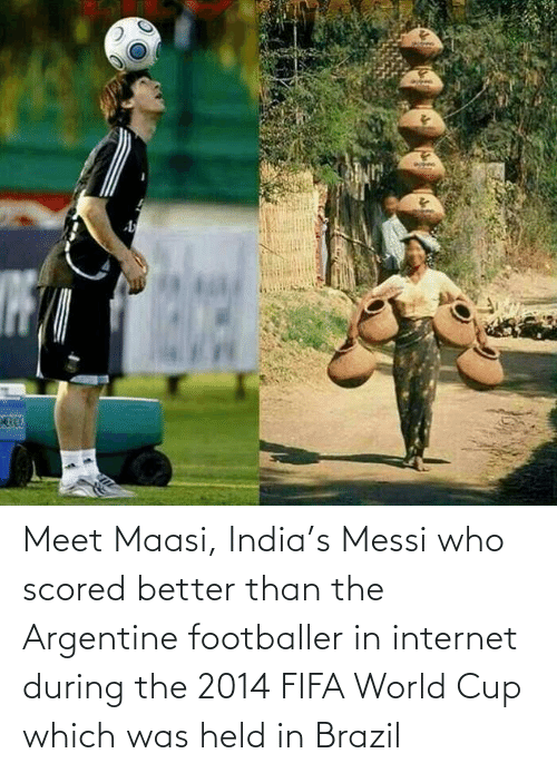 argentine: Meet Maasi, India's Messi who scored better than the Argentine footballer in internet during the 2014 FIFA World Cup which was held in Brazil