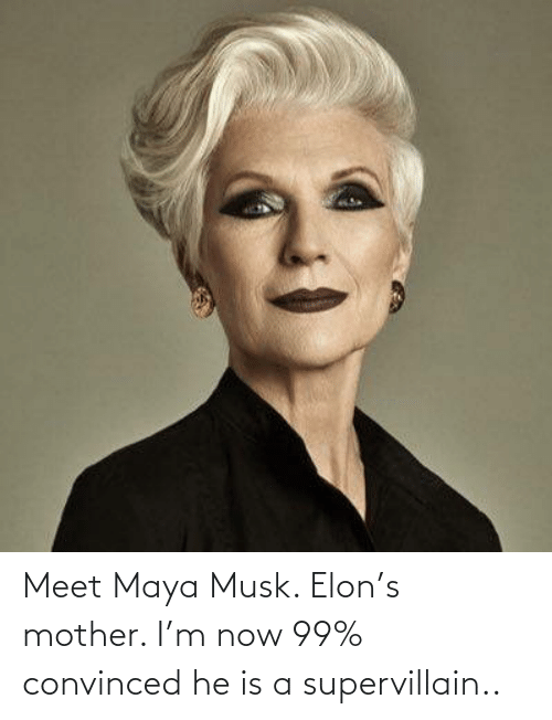 elon: Meet Maya Musk. Elon's mother. I'm now 99% convinced he is a supervillain..