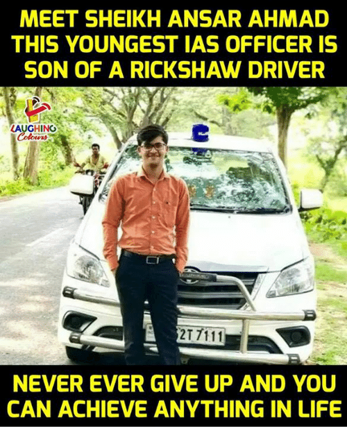 ias: MEET SHEIKH ANSAR AHMAD  THIS YOUNGEST IAS OFFICER IS  SON OF A RICKSHAW DRIVER  AUGHINO  EI  NEVER EVER GIVE UP AND YOU  CAN ACHIEVE ANYTHING IN LIFE