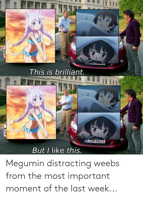 Distracting: Megumin distracting weebs from the most important moment of the last week...