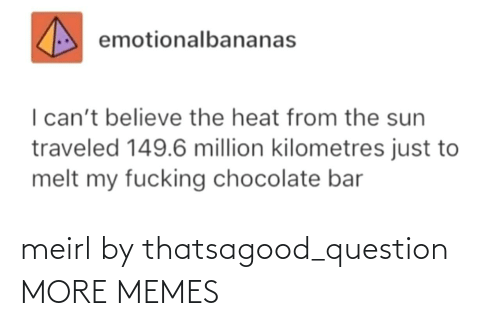 alt: meirl by thatsagood_question MORE MEMES