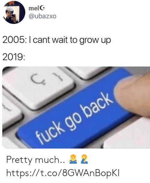 Grow, Wait, and Grow Up: mel G  @ubazxo  2005: I cant wait to grow up  2019  g0 Pretty much.. 🤷‍♂️🤦‍♂️ https://t.co/8GWAnBopKI