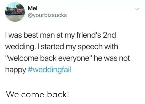 """Mel: Mel  @yourbizsucks  I was best man at my friend's 2nd  wedding. I started my speech with  """"welcome back everyone"""" he was not  happy Welcome back!"""
