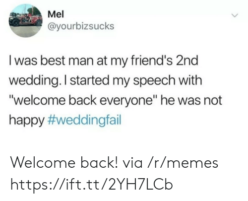 """Mel: Mel  @yourbizsucks  I was best man at my friend's 2nd  wedding. I started my speech with  """"welcome back everyone"""" he was not  happy Welcome back! via /r/memes https://ift.tt/2YH7LCb"""