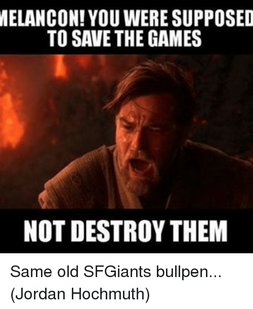 bullpen: MELANCON! YOU WERE SUPPOSED  TO SAVE THE GAMES  NOT DESTROY THEM Same old SFGiants bullpen... (Jordan Hochmuth)