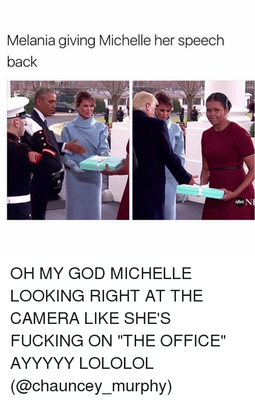 "Chauncey: Melania giving Michelle her speech  back  N  abc OH MY GOD MICHELLE LOOKING RIGHT AT THE CAMERA LIKE SHE'S FUCKING ON ""THE OFFICE"" AYYYYY LOLOLOL (@chauncey_murphy)"
