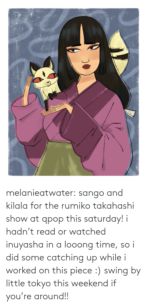 Worked: melanieatwater: sango and kilala for the rumiko takahashi show at qpop this saturday! i hadn't read or watched inuyasha in a looong time, so i did some catching up while i worked on this piece :) swing by little tokyo this weekend if you're around!!