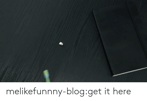 get it: melikefunnny-blog:get it here
