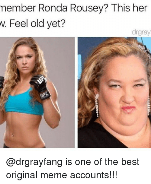 Memes, 🤖, and The Best: member Ronda Rousey? This her  w. Feel old yet?  drgray @drgrayfang is one of the best original meme accounts!!!
