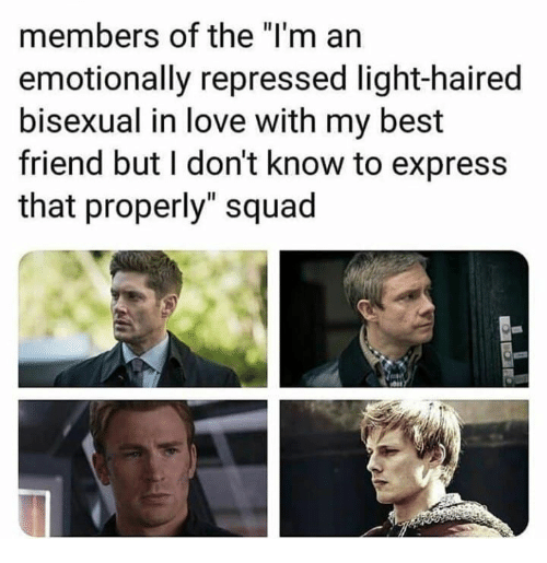 "Best Friend, Love, and Squad: members of the ""I'm an  emotionally repressed light-haired  bisexual in love with my best  friend but I don't know to express  that properly"" squad"