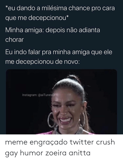 Crush: meme engraçado twitter crush gay humor zoeira anitta
