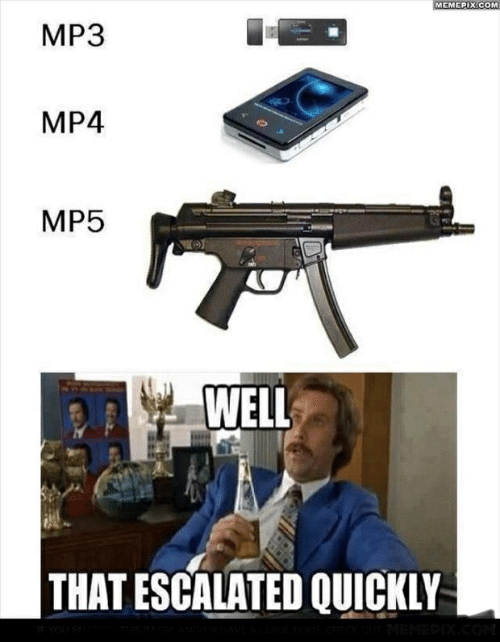 Com, Mp3, and Mp4: MEMEPIX COM  MP3  MP4  MP5  WELL  THAT ESCALATED QUICKLY
