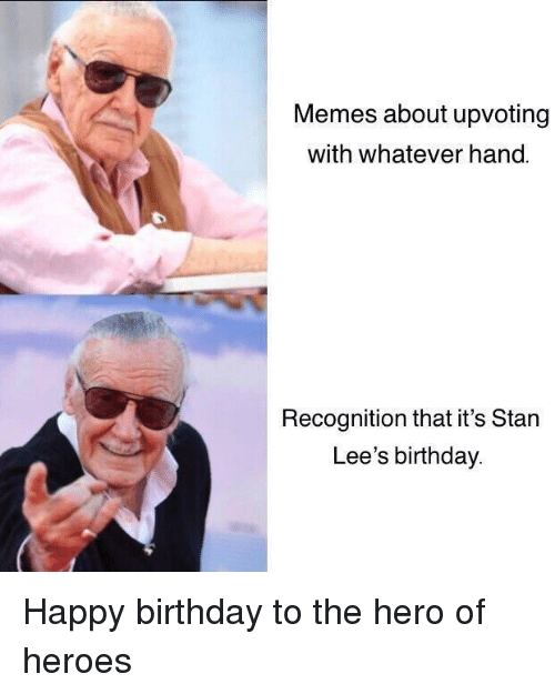 Birthday, Memes, and Stan: Memes about upvoting  with whatever hand.  Recognition that it's Stan  Lee's birthday Happy birthday to the hero of heroes