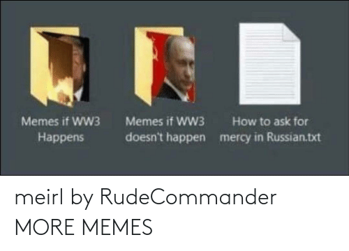 Doesnt: Memes if WW3  Memes if WW3  How to ask for  doesn't happen  mercy in Russian.txt  Наppens meirl by RudeCommander MORE MEMES