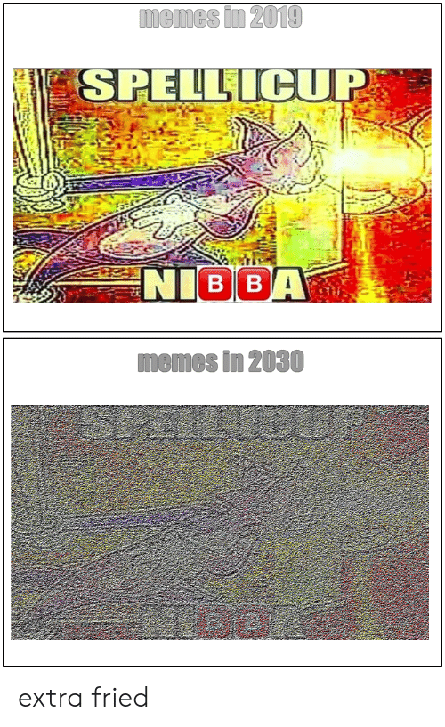 Funny, Memes, and Extra: memes in 2019  SPELL ICUP  NIBBA  memes in 2030 extra fried