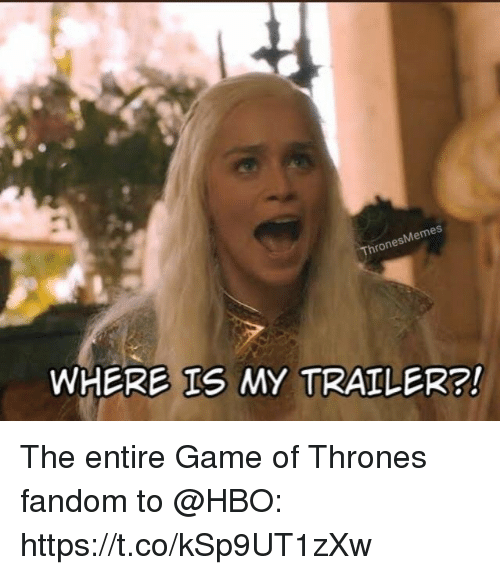 Game of Thrones, Hbo, and Memes: Memes  rones  WHERE IS MY TRAILER?! The entire Game of Thrones fandom to @HBO: https://t.co/kSp9UT1zXw