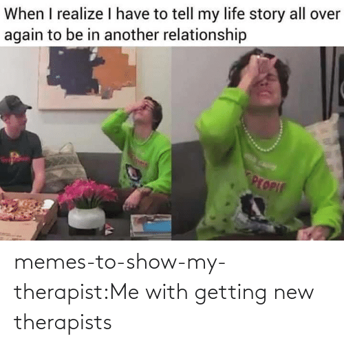show: memes-to-show-my-therapist:Me with getting new therapists