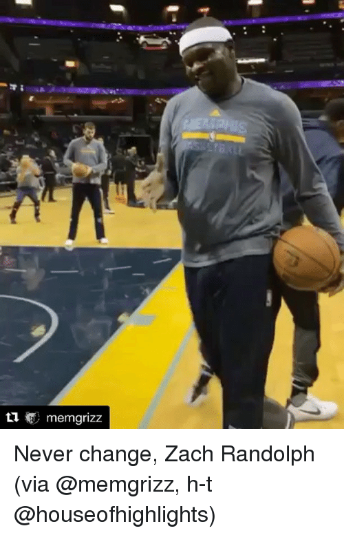 Sports, Zach Randolph, and Zach: memgrizz Never change, Zach Randolph (via @memgrizz, h-t @houseofhighlights)