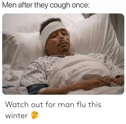 Memes, Watch Out, and Winter: Men after they cough once Watch out for man flu this winter 🤔
