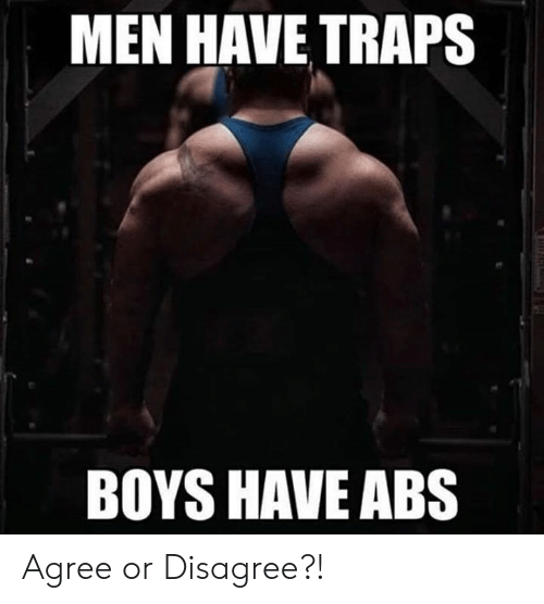 Boys, Abs, and Traps: MEN HAVE TRAPS  BOYS HAVE ABS Agree or Disagree?!