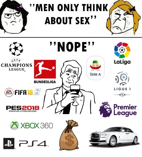 """Fifa, Memes, and Premier League: """"MEN ONLY THINK  ABOUT SEX""""  <^""""NOPE""""  LaLiga  CHAMPIONS  LEAGUE  SERIE A  BUNDESLIGA  LIGUE1  FIFA 18  SPORTS  Premier  League  PES2018  PRO EVOLUTION SOCCER  XBOX360"""