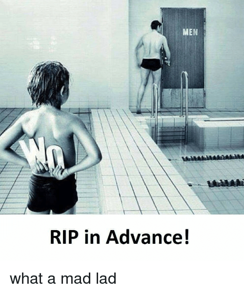 Mad, Rip, and What: MEN  RIP in Advance!