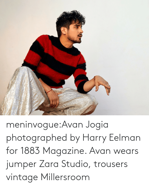 vintage: meninvogue:Avan Jogia photographed by Harry Eelman for 1883 Magazine. Avan wears jumper Zara Studio, trousers vintage Millersroom