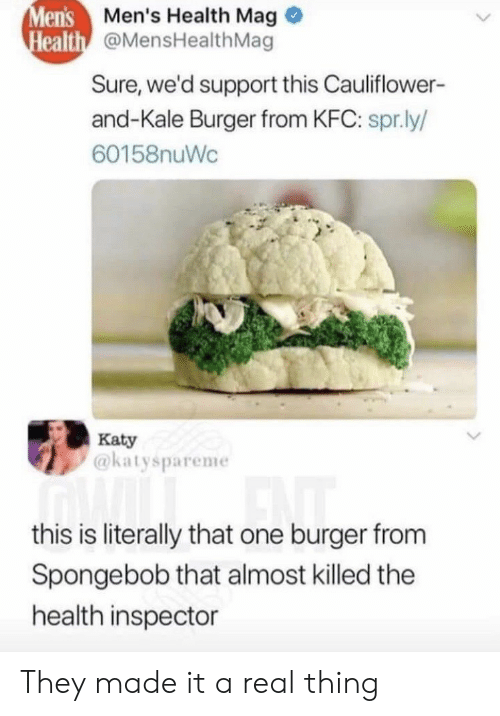 kfc: Men's Men's Health Mag  Health @MensHealth Mag  Sure, we'd support this Cauliflower-  and-Kale Burger from KFC: spr.ly/  60158nuWc  Katy  @katyspareme  this is literally that one burger from  Spongebob that almost killed the  health inspector They made it a real thing